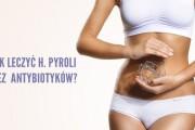 Skuteczny sposób na Helicobacter pylori